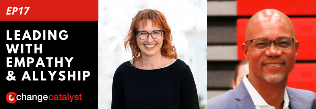 Leading With Empathy & Allyship promo with the Change Catalyst logo and photos of host Melinda Briana Epler, a White woman with red hair and glasses, and Lionel Lee, a Black and Korean man with a shaved head and glasses.