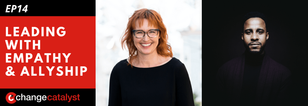 Leading With Empathy & Allyship promo with the Change Catalyst logo and photos of host Melinda Briana Epler, a White woman with red hair and glasses, and Angel Acosta, a Black man with a black beard and moustache.
