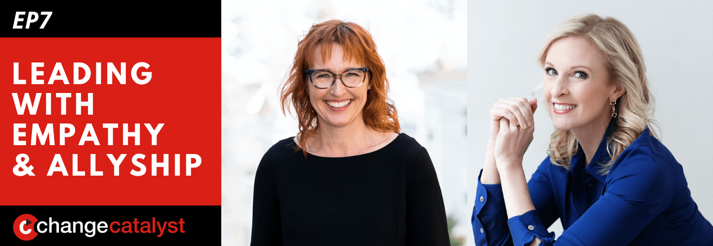 Leading With Empathy & Allyship promo with the Change Catalyst logo and photos of host Melinda Briana Epler, a White woman with red hair and glasses, and Jennifer Brown, a White woman with blonde hair and blue blouse.