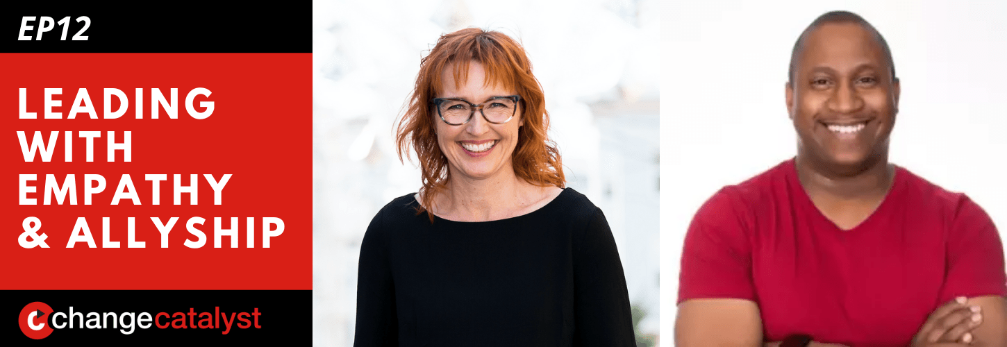 Leading With Empathy & Allyship promo with the Change Catalyst logo and photos of host Melinda Briana Epler, a White woman with red hair and glasses, and Jerome Hardaway, an African-American man with short black hair and red shirt.