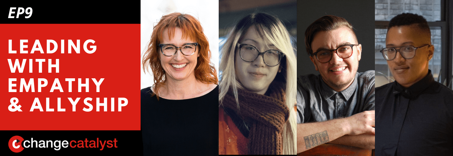 Leading With Empathy & Allyship promo with the Change Catalyst logo and photos of host Melinda Briana Epler, a White woman with red hair and glasses, Madelena Mak, an Asian trans person, Max Masure, a White transgender non-binary queer person, and Sloan Leo, a Black a non-binary queer person, all smiling.