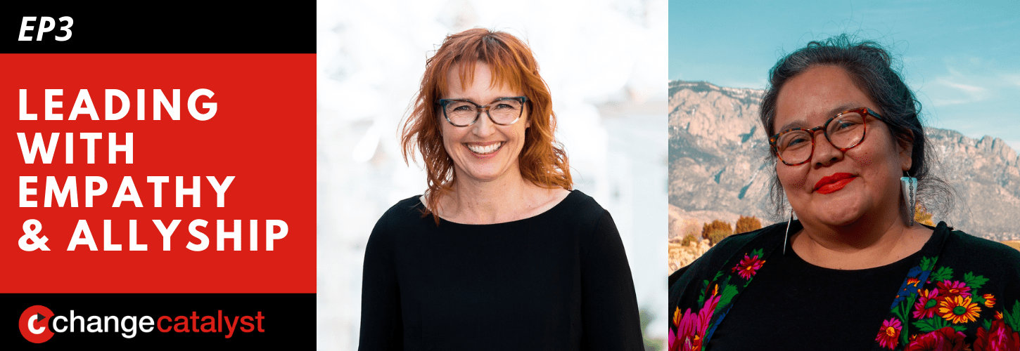 Leading With Empathy & Allyship promo with the Change Catalyst logo and photos of host Melinda Briana Epler, a White woman with red hair and glasses, and Vanessa Roanhorse, a Diné woman with hair pulled back, glasses, and a floral top.