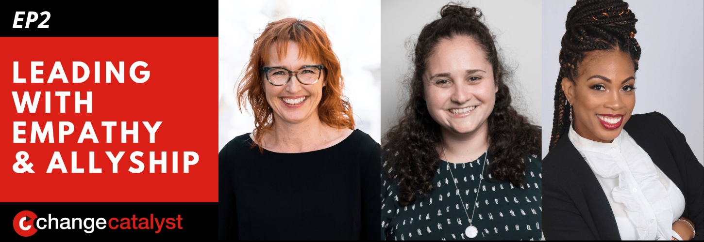 Leading With Empathy & Allyship promo with the Change Catalyst logo and photos of host Melinda Briana Epler, a White woman with red hair and glasses, Jessi Gold, a White woman with wavy hair and dark sweater, and Ayana Jordan, a Black woman with long braided black hair and white blouse.