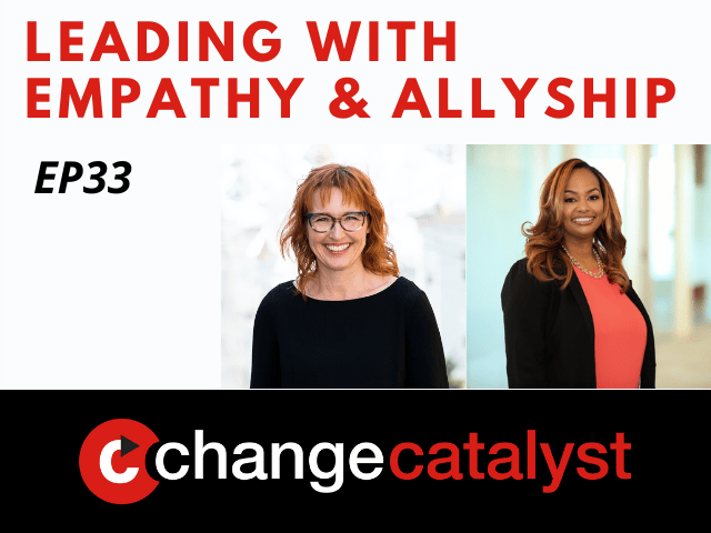 Leading With Empathy & Allyship promo with the Change Catalyst logo and photos of host Melinda Briana Epler, a White woman with red hair and glasses, and Sharawn Connors, a Black woman with medium auburn hair, orange blouse, and black jacket.