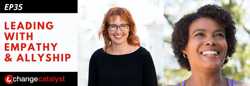 Leading With Empathy & Allyship promo with the Change Catalyst logo and photos of host Melinda Briana Epler, a White woman with red hair and glasses, and Terri Givens, a Black woman with short curly hair and purple top.