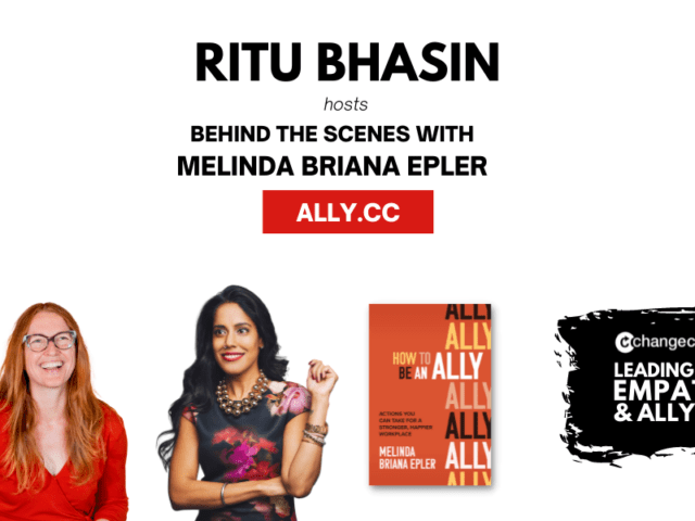 Leading With Empathy & Allyship promo with the Change Catalyst logo and photos of Ritu Bhasin; a Punjabi Indian-Canadian woman with long, wavy black hair and a navy and pink floral dress; host Melinda Briana Epler, a White woman with red hair, glasses, and orange shirt laughing; and an orange book cover for HOW TO BE AN ALLY.]