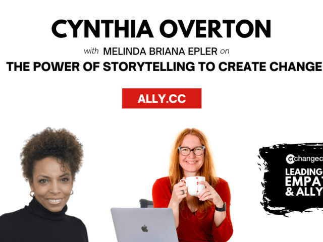 Leading With Empathy & Allyship promo with the Change Catalyst logo and photos of Cynthia Overton; a Black woman with natural, curly hair swept up wearing a black turtleneck; and host Melinda Briana Epler; a White woman with red hair, glasses, and orange shirt holding a white mug behind a laptop.