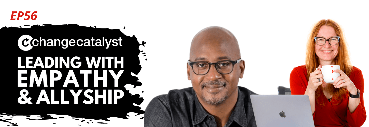 Leading With Empathy & Allyship promo with the Change Catalyst logo and photos of Wayne Sutton, a Black man with black hair and black shirt; and host Melinda Briana Epler, a White woman with red hair, glasses, and red shirt holding a white mug behind a laptop.