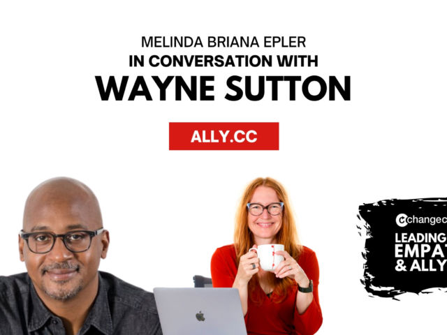 """White graphic with color photos of Wayne Sutton and Melinda Epler, """"Melinda Briana Epler In Conversation With Wayne Sutton,"""" the link ally.cc, and the Change Catalyst and Leading With Empathy & Allyship logos over a black brushstroke."""