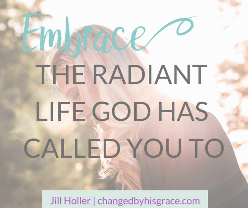 Embrace the Radiant Life God Has Called You To
