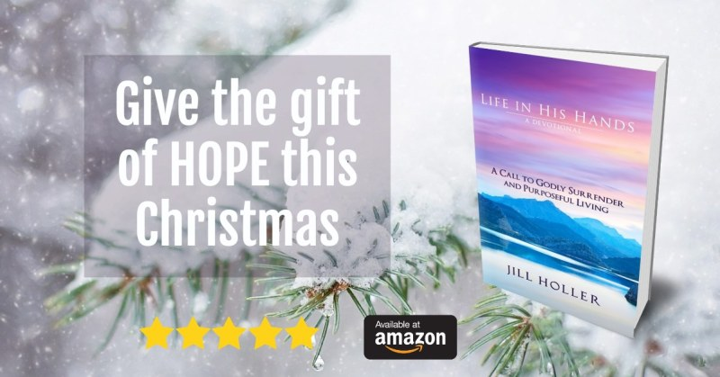 Give the gift of hope this Christmas. Jill's devotional book, Life in His Hands, is available on Amazon.