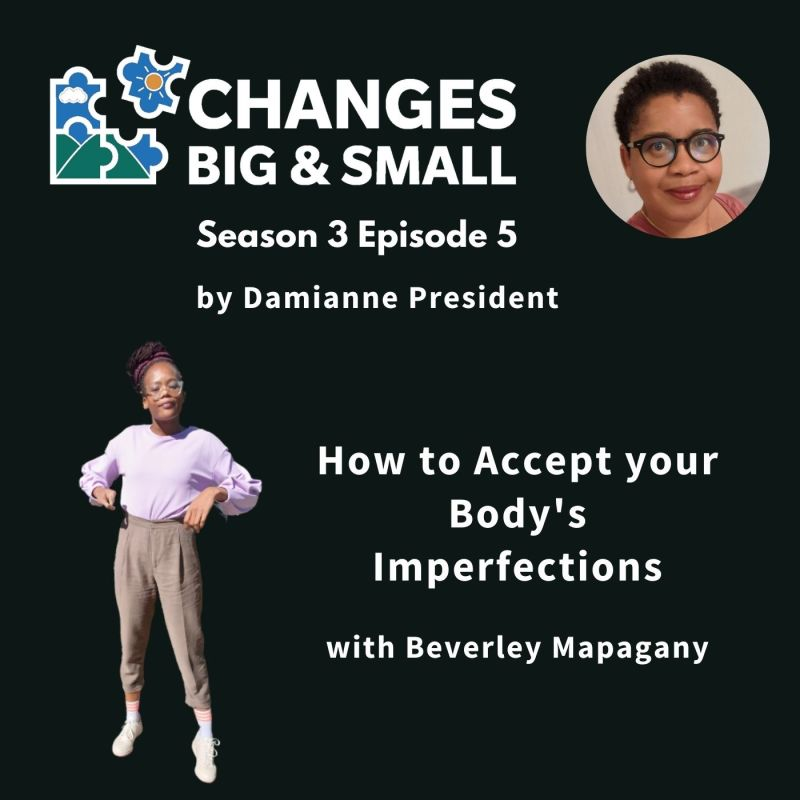 cover image of episode 67 of Changes BIG and small with picture of Beverley Mapagany and episode title How to Accept Your Body's Imperfections