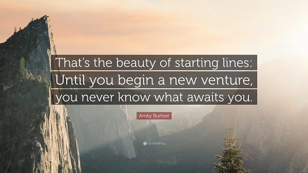 Picture of mountains with quote, That's the Beauty of Starting Lines: Until you begin a new venture, you never know what awaits you, by Amby Burfoot
