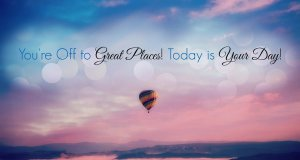 Words saying we are off to great places today