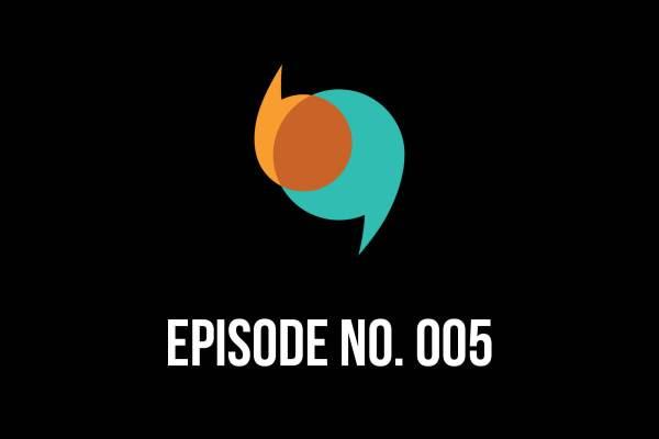 Episode 005 – Independence