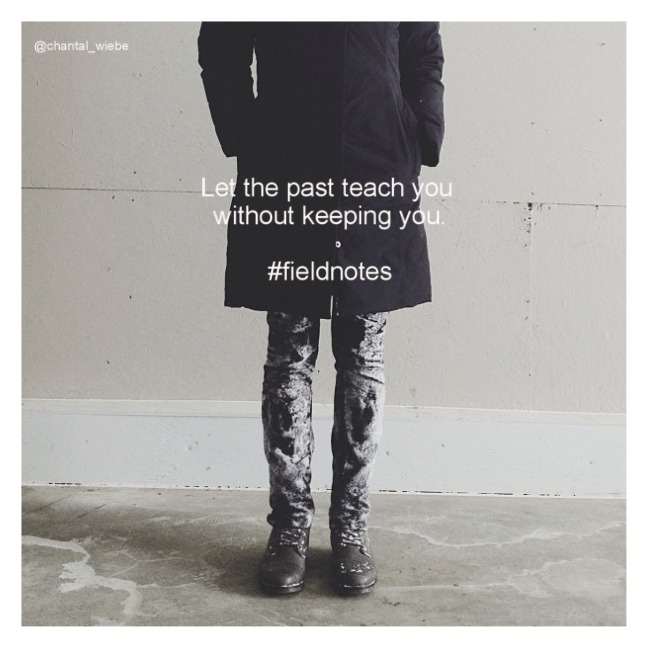 Let the past teach you without keeping you. #fieldnotes chantal wiebe shop