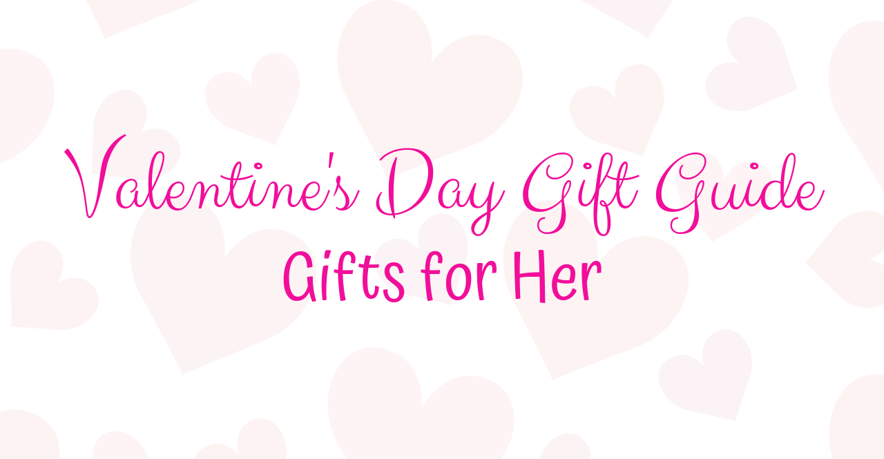 Valentine's Day Gift Guide - Gifts for Her | Chaos and Coffee