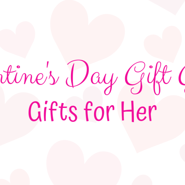 Valentine's Day Gift Guide: Gifts for Her