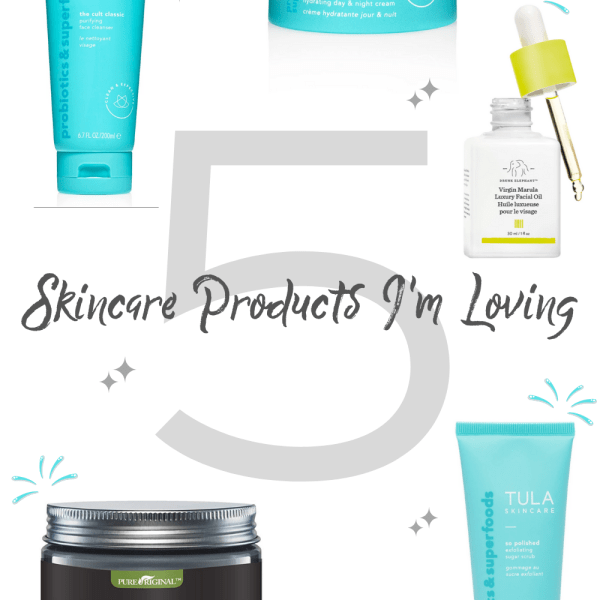 5 Skincare Products I'm Loving