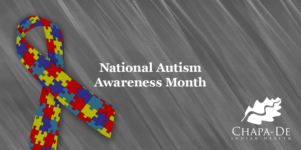 National Autism Awareness MonthChapa De Indian Healthcare Auburn Grass Valley