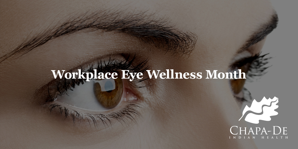 WORKPLACE EYE WELLNESS MONTH Chapa De Indian Healthcare Auburn Grass Valley