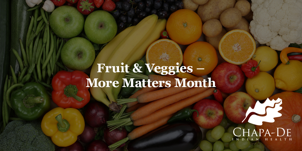 Fruit & Veggies - More Matters Month Chapa-De Indian Health Auburn Grass Valley   Medical Clinic