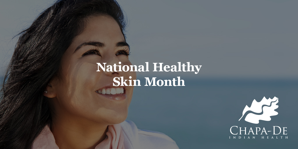 National Healthy Skin Month Chapa-De Indian Health Auburn Grass Valley Medical Clinic