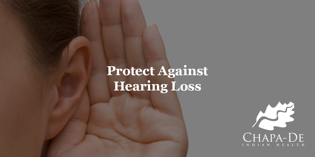 Protect Against Hearing LossChapa-De Indian Health Auburn Grass Valley | Medical Clinic