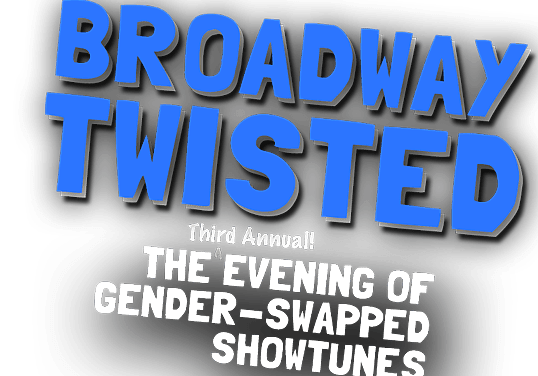 "Flipping Gender, For A Cause: ""Broadway Twisted"" Monday Night"