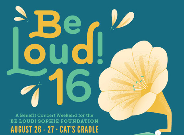 Be Loud! '16 Coming to Cat's Cradle to Benefit Be Loud! Sophie Foundation