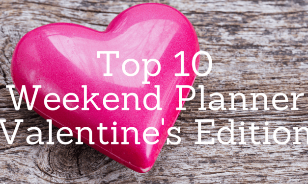 Top 10 Weekend Planner – Valentine's Edition