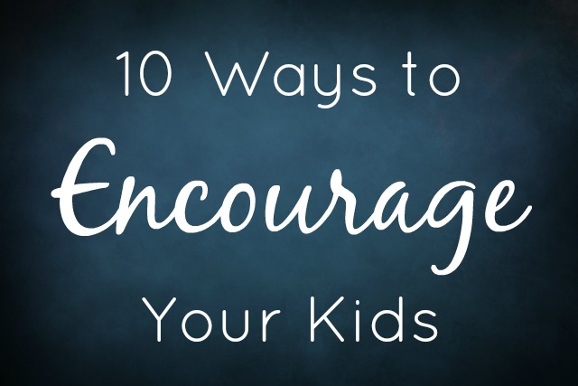10 Ways to Encourage Your Kids