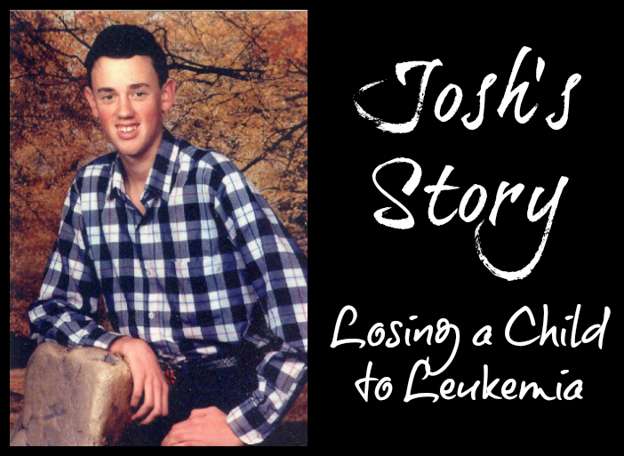 Josh's Story - Losing a Child to Leukemia
