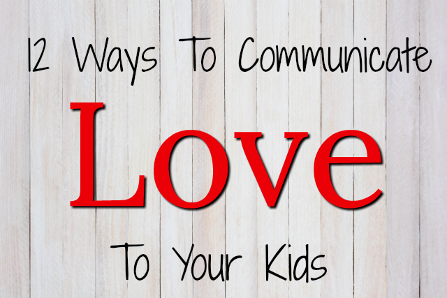 12 Ways to Communicate Love to Your Kids