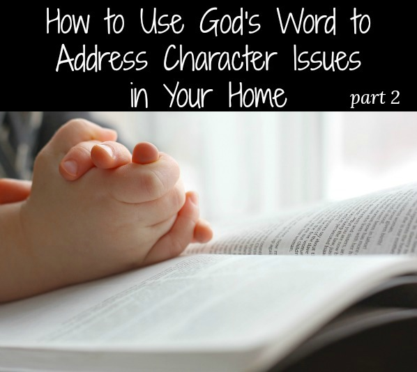 Part 2- How to Use God's Word to Address Character Issues in Your Home