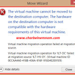 The Virtual Machine cannot be moved to the destination computer. The Hardware on the destination computer is not compatible with the hardware requirements of this Virtual Machine.