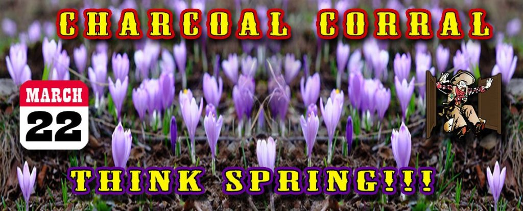 Think Spring - The Charcoal Corral opens Wed., March 22nd