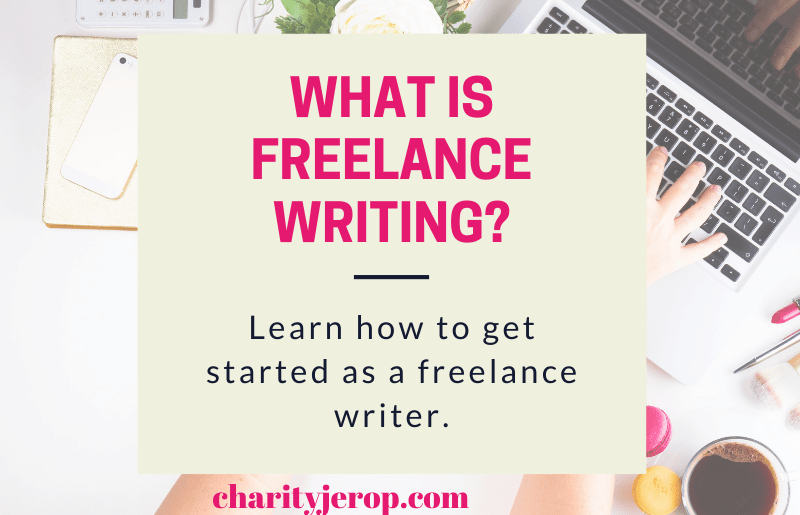 What is freelance writing and how do I get started as a freelance writer?