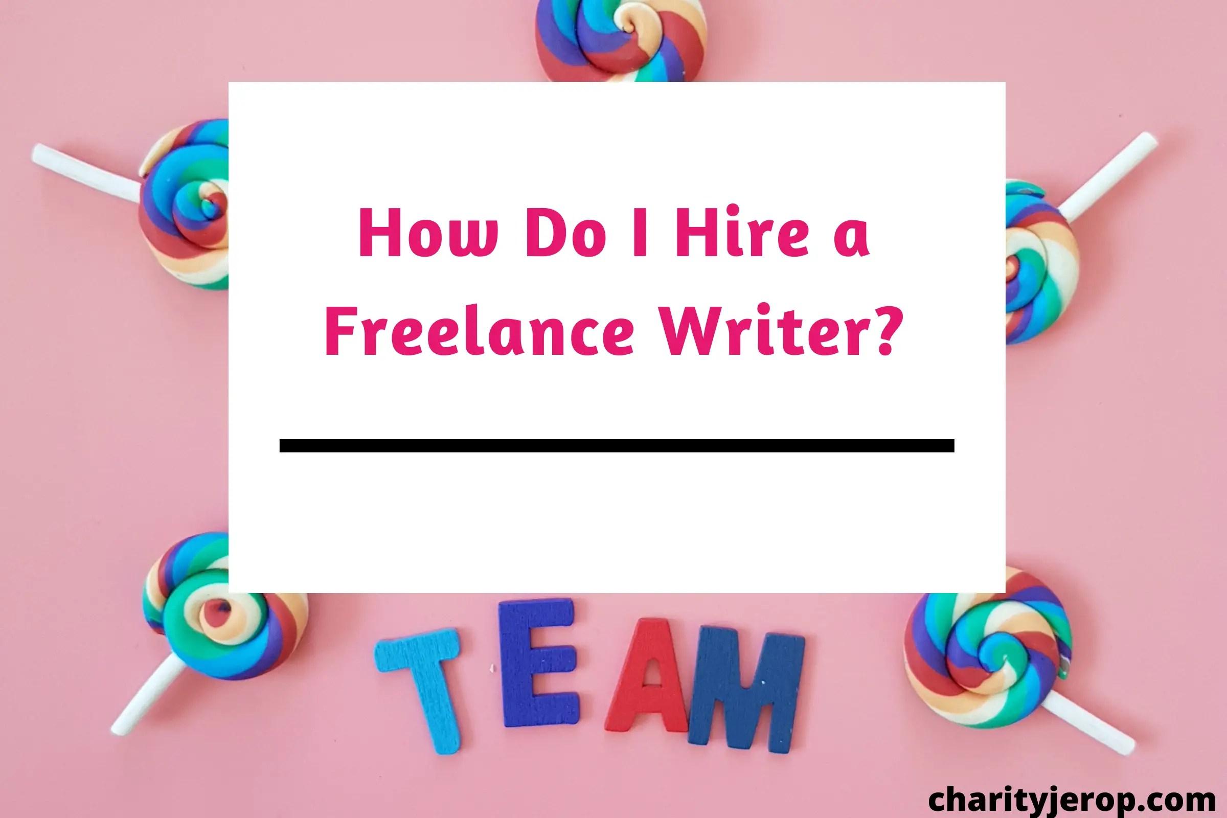 How Do I Hire a Freelance Writer?