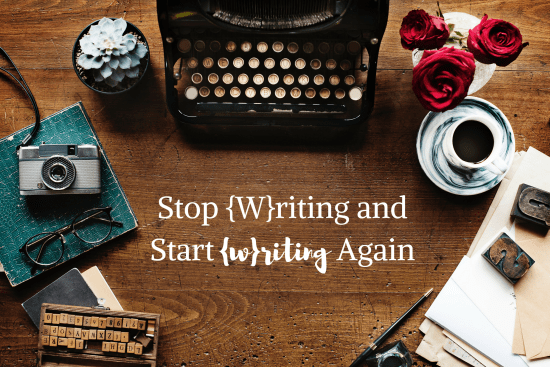 Stop {W}riting and Start {w}riting Again!