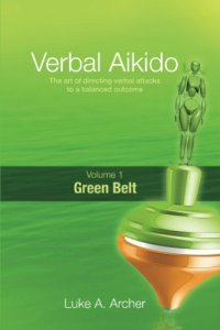 Verbal Aikido - Green Belt Luke A Archer Defend yourself from verbal attack
