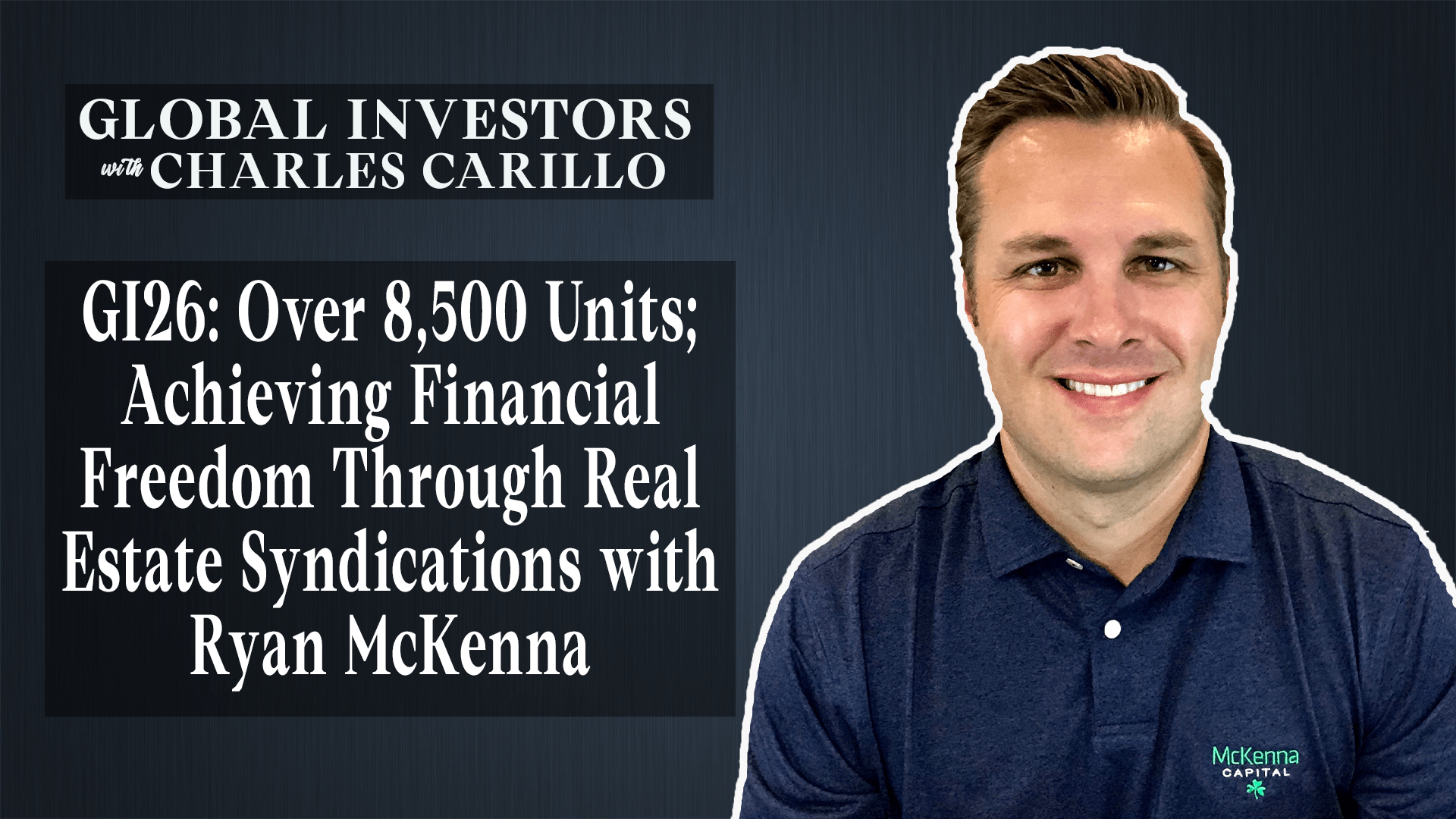 GI26: Over 8,500 Units; Achieving Financial Freedom Through Real Estate Syndications with Ryan McKenna