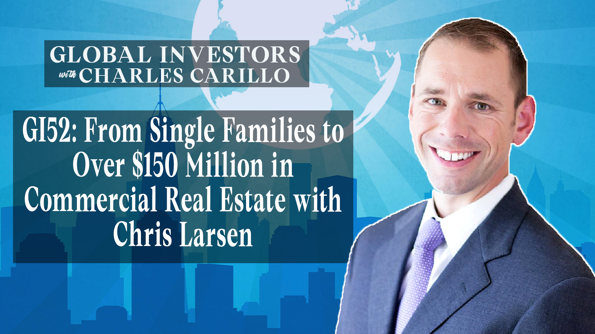 GI52: From Single Families to Over $150 Million in Commercial Real Estate with Chris Larsen
