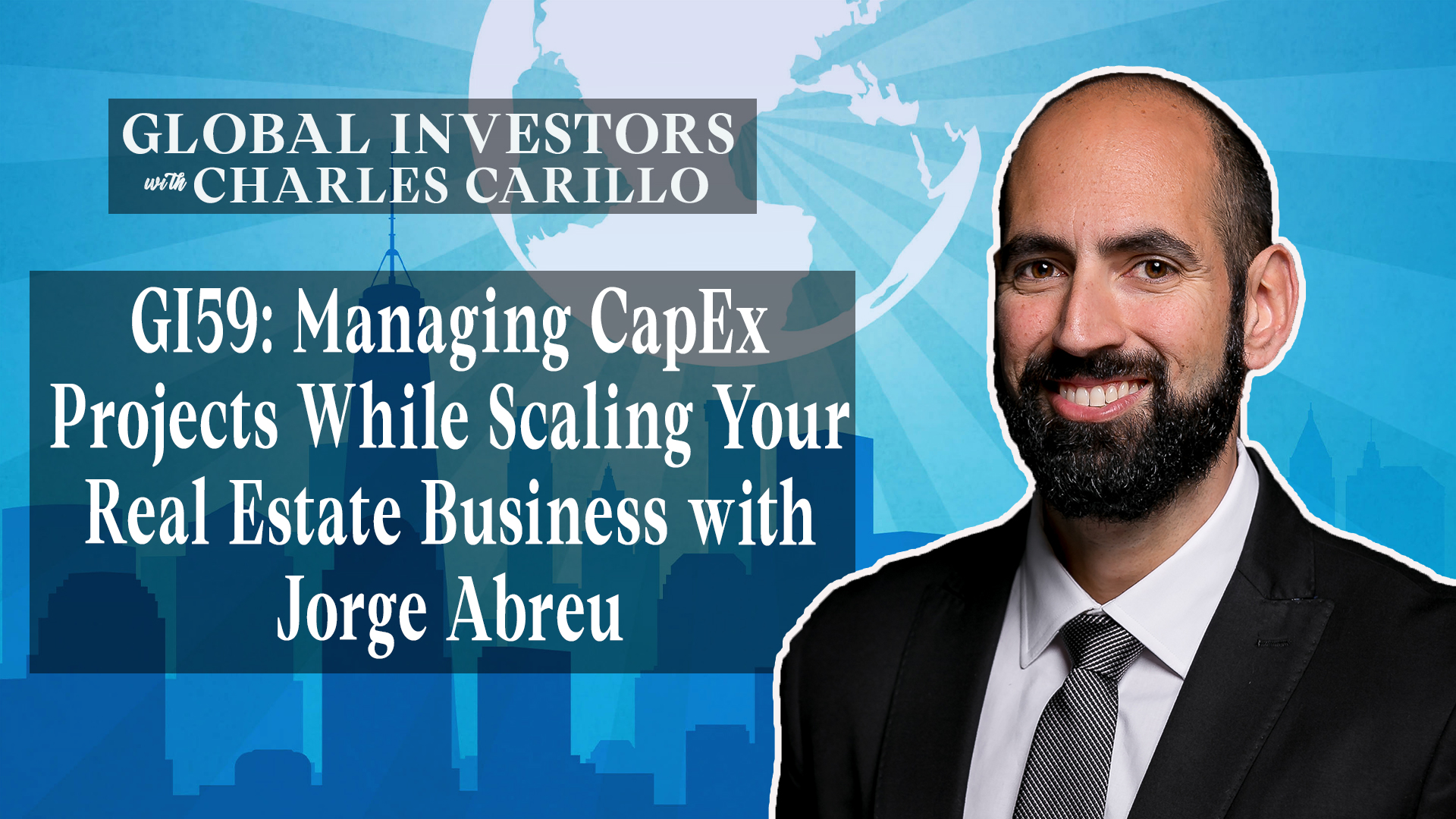 Managing CapEx Projects While Scaling Your Real Estate Business with Jorge Abreu