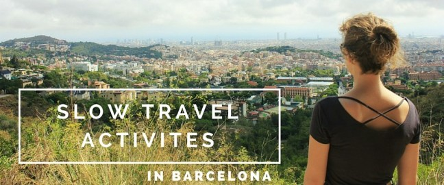 Slow Travel Activities in Barcelona - Charlie on Travel