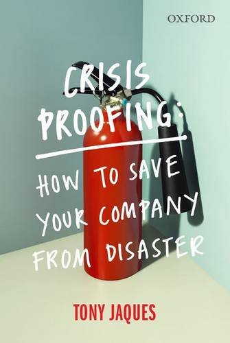 Crisis Proofing - How to Save your Company from Disaster, by Tony Jaques