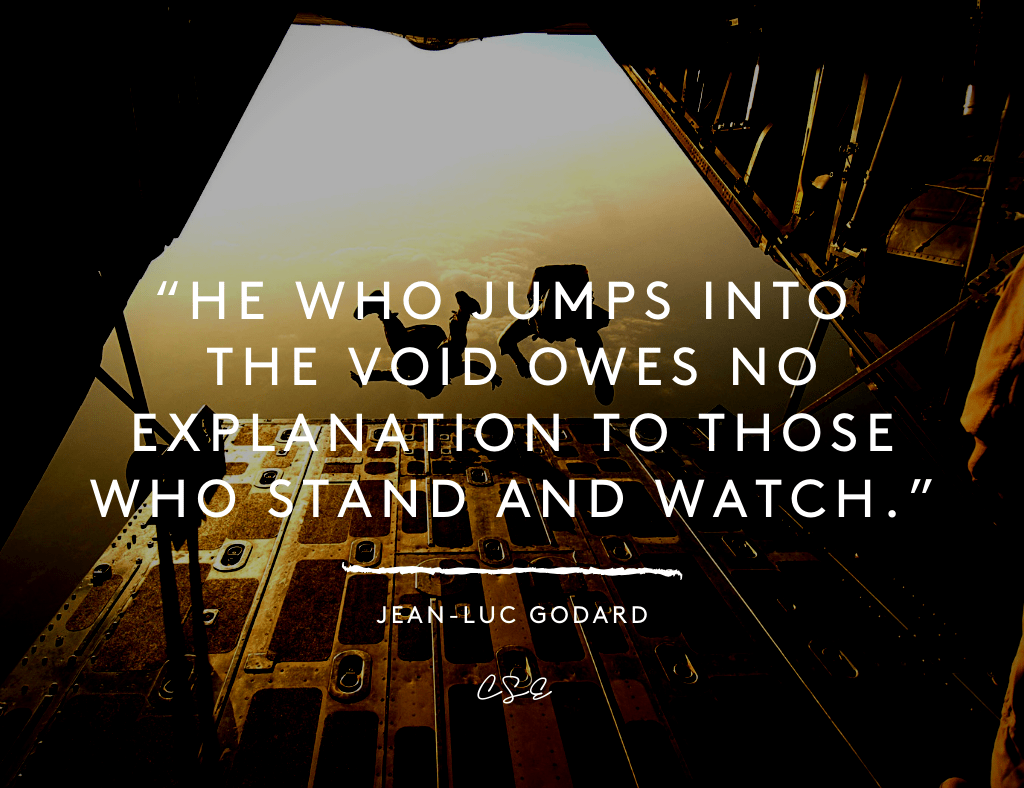 Music, Quotes & Coffee - quote by jean luc godard about jumping into the void