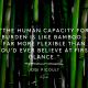 The human capacity for burden is like bamboo – far more flexible than you'd ever believe at first glance.