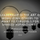 Leadership is the art of mobilizing others to want to struggle for shared aspirations