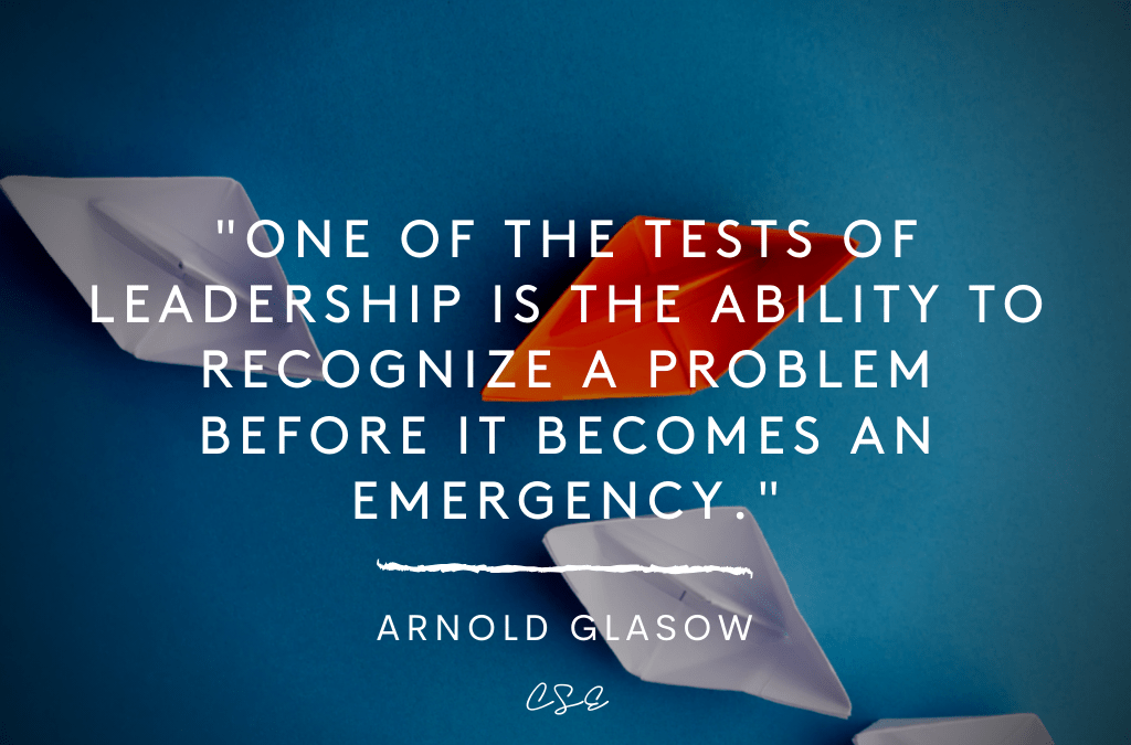 One of the tests of leadership is the ability to recognize a problem before it becomes an emergency - Arnold Glasow